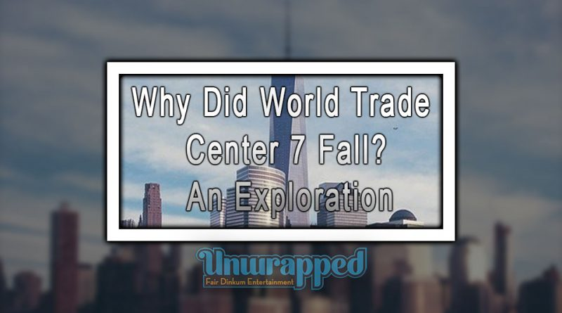 Why Did World Trade Center 7 Fall An Exploration