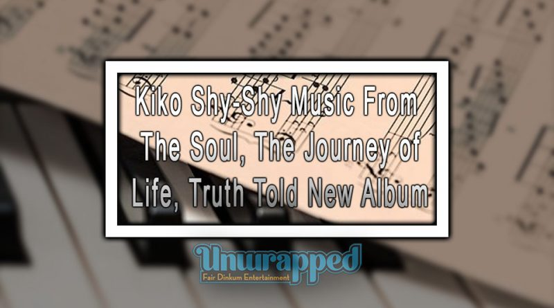 Kiko Shy-Shy Music From The Soul, The Journey of Life, Truth Told New Album