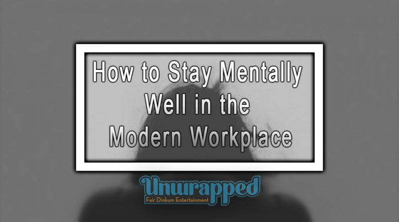 How to Stay Mentally Well in the Modern Workplace
