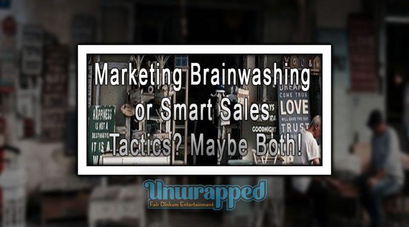 Marketing Brainwashing or Smart Sales Tactics Maybe Both!