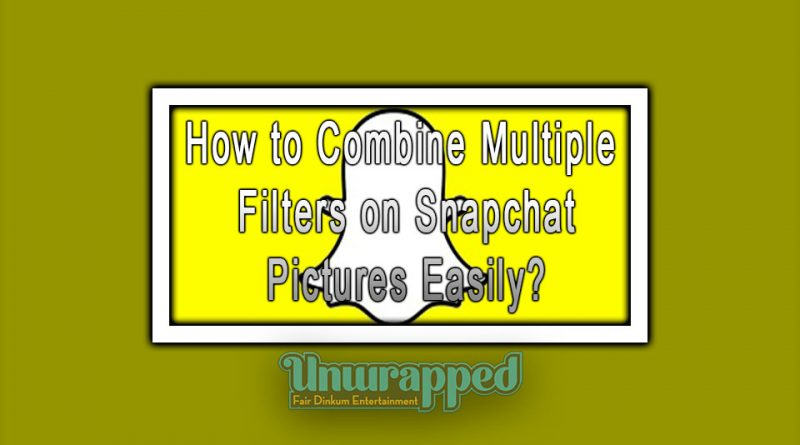 How to Combine Multiple Filters on Snapchat Pictures Easily