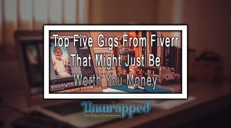Top Five Gigs From Fiverr That Might Just Be Worth You Money