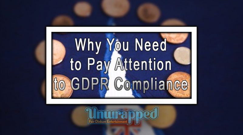Why You Need to Pay Attention to GDPR Compliance