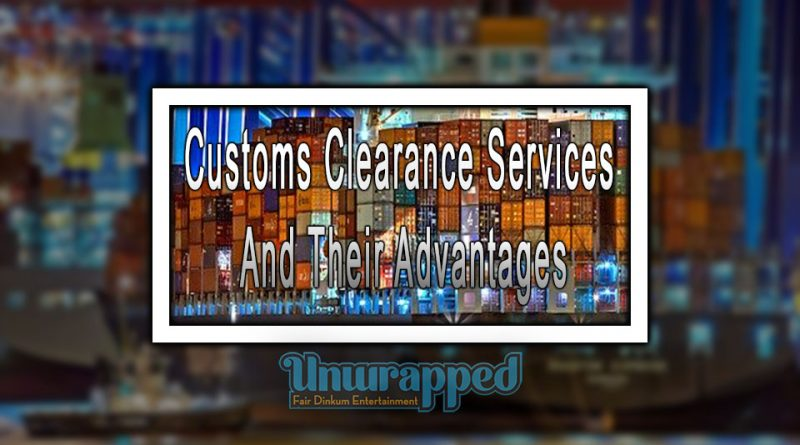 Customs Clearance Services And Their Advantages