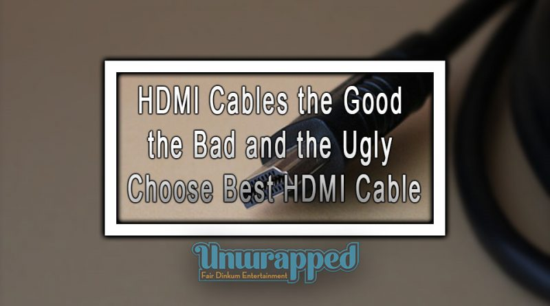 HDMI Cables the Good the Bad and the Ugly Choose Best HDMI Cable