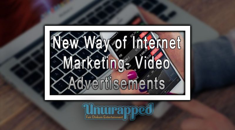 New Way of Internet Marketing- Video Advertisements