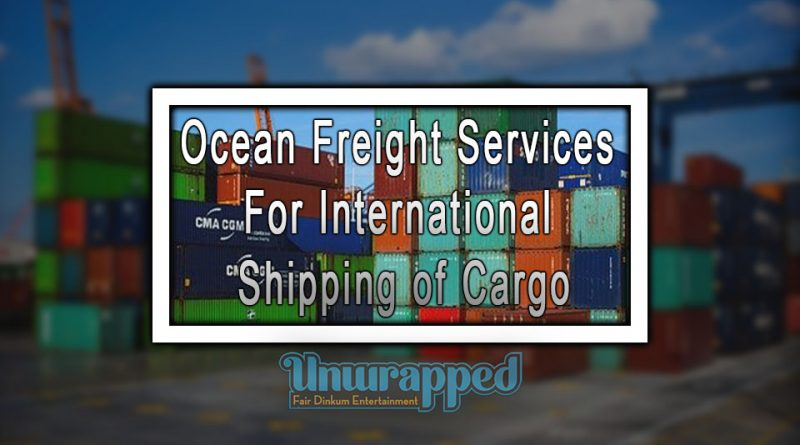 Ocean Freight Services For International Shipping of Cargo