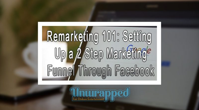 Remarketing 101: Setting Up a 2 Step Marketing Funnel Through Facebook