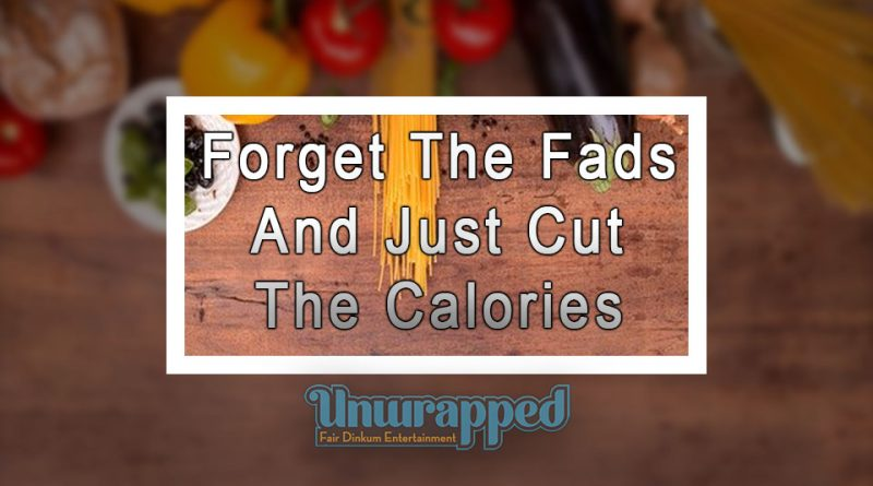 Forget The Fads And Just Cut The Calories