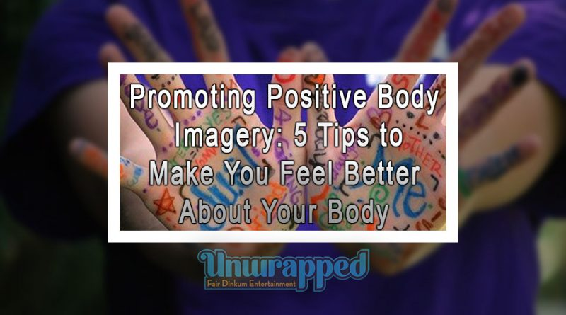 Promoting Positive Body Imagery: 5 Tips to Make You Feel Better About Your Body
