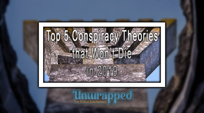 Top 5 Conspiracy Theories that Won't Die in 2019