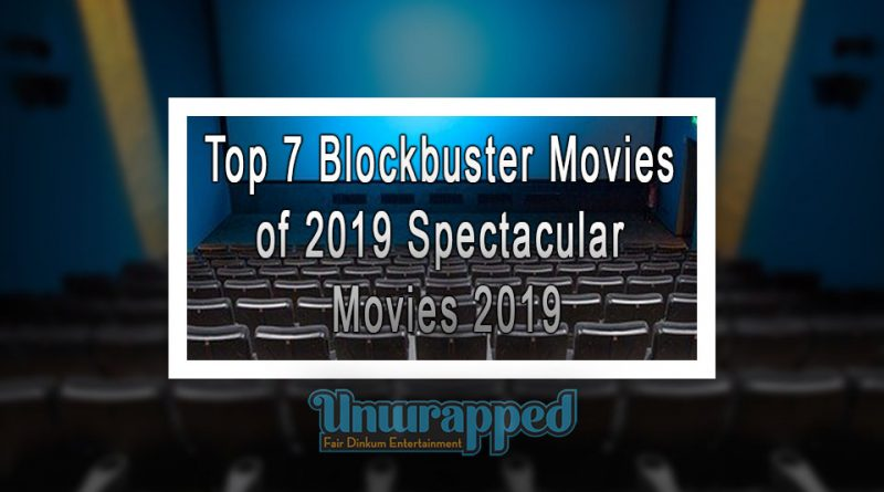 Top 7 Blockbuster Movies of 2019 Spectacular Movies 2019