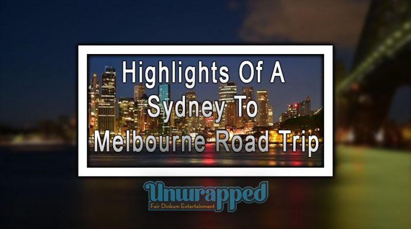 Highlights Of A Sydney To Melbourne Road Trip