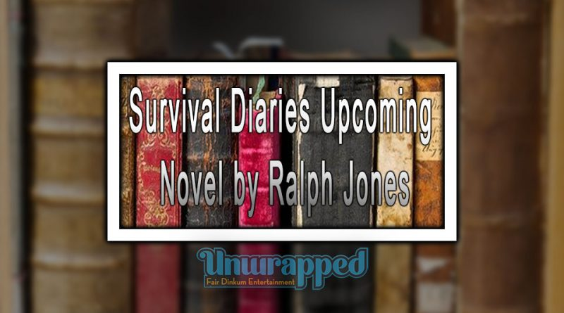 Survival Diaries Upcoming Novel by Ralph Jones