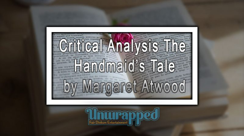 Critical Analysis The Handmaid's Tale by Margaret Atwood