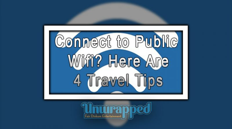 Connect to Public Wifi Here Are 4 Travel Tips