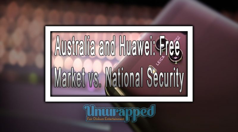 Australia and Huawei: Free Market vs. National Security