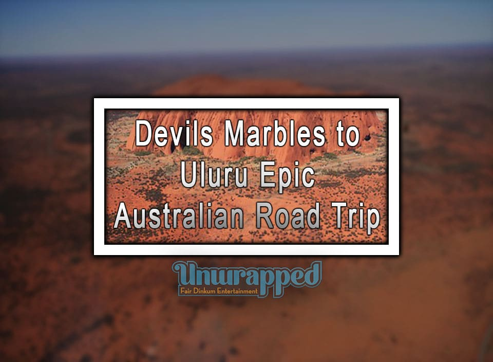 Devils Marbles To Uluru Epic Australian Road Trip Once In A Lifetime Trip
