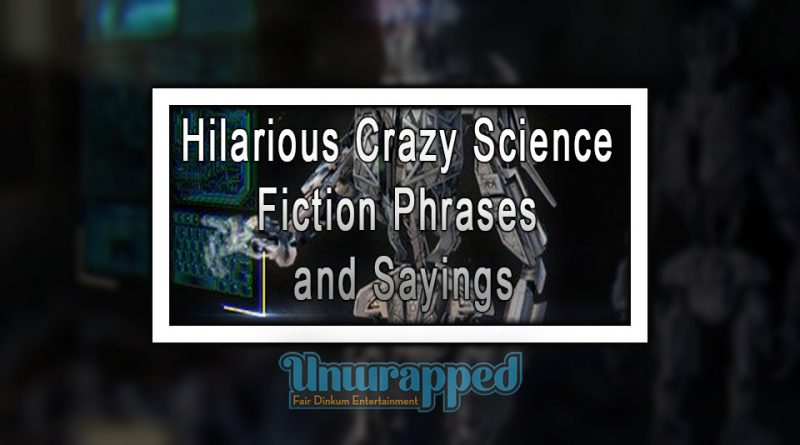 Hilarious Crazy Science Fiction Phrases and Sayings
