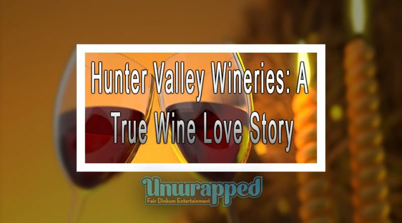 Hunter Valley Wineries: A True Wine Love Story