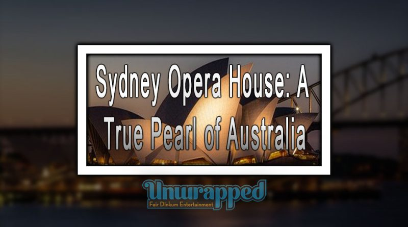Sydney Opera House: A True Pearl of Australia