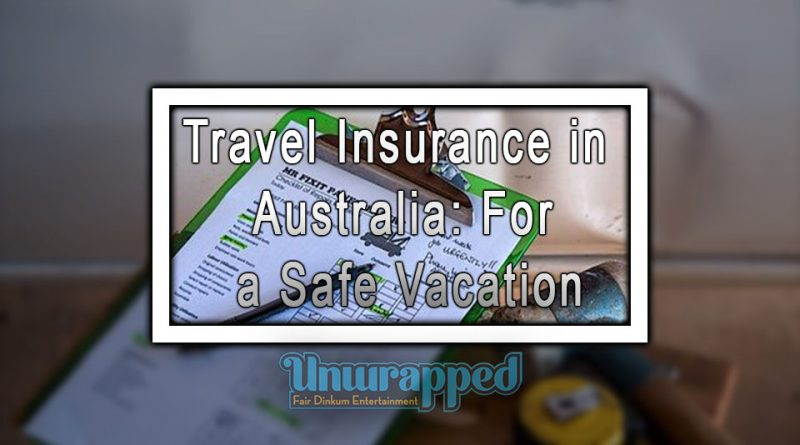 Travel Insurance in Australia: For a Safe Vacation