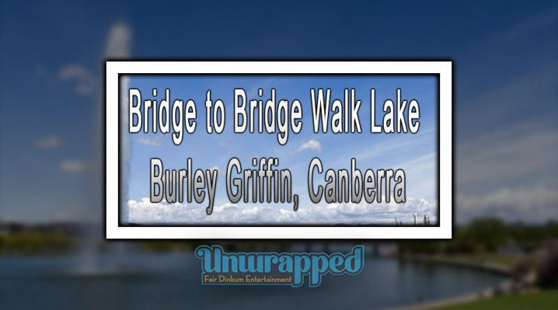 Bridge to Bridge Walk Lake Burley Griffin, Canberra