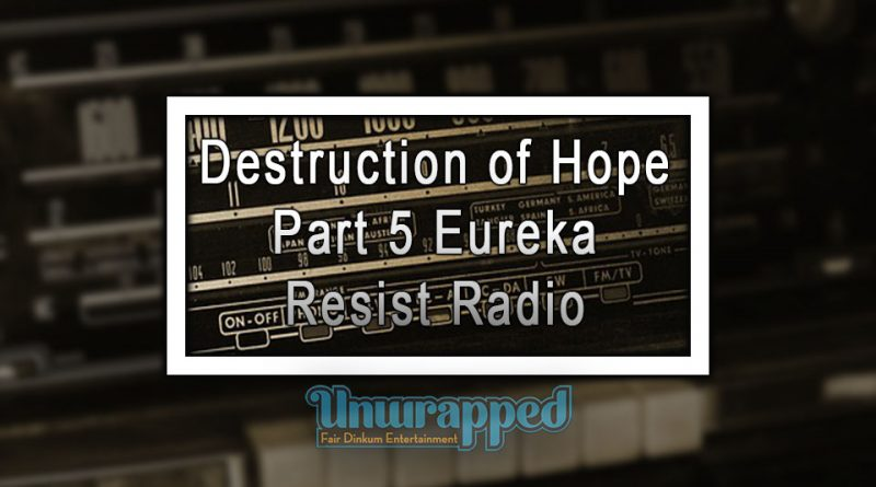 Destruction of Hope Part 5 Eureka Resist Radio