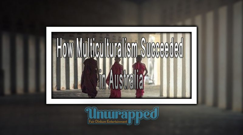 Hоw Multiculturalism Succeeded in Australia