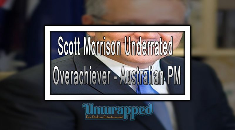 Scott Morrison Underrated Overachiever - Australian PM