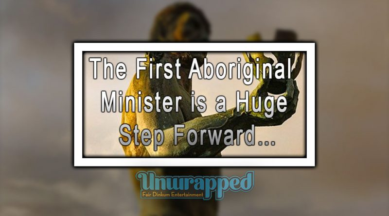The First Aboriginal Minister is a Huge Step Forward…