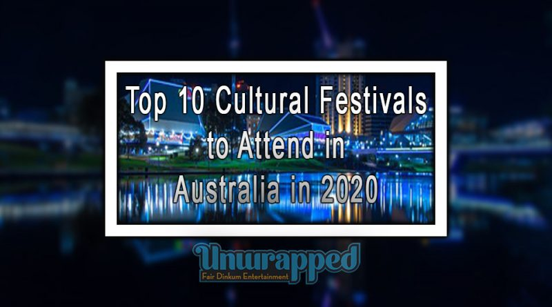 Top 10 Cultural Festivals to Attend in Australia in 2020