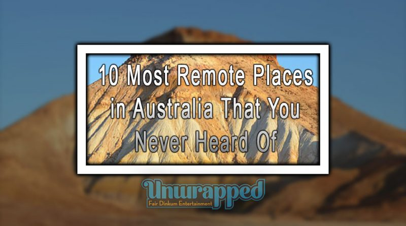 10 Most Remote Places in Australia That You Never Heard Of