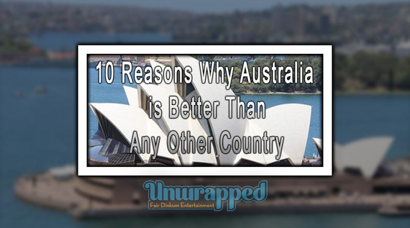10 Reasons, Why Australia is Better Than Any Other Country