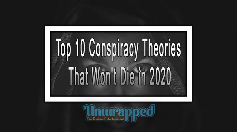 Top 10 Conspiracy Theories That Won't Die in 2020