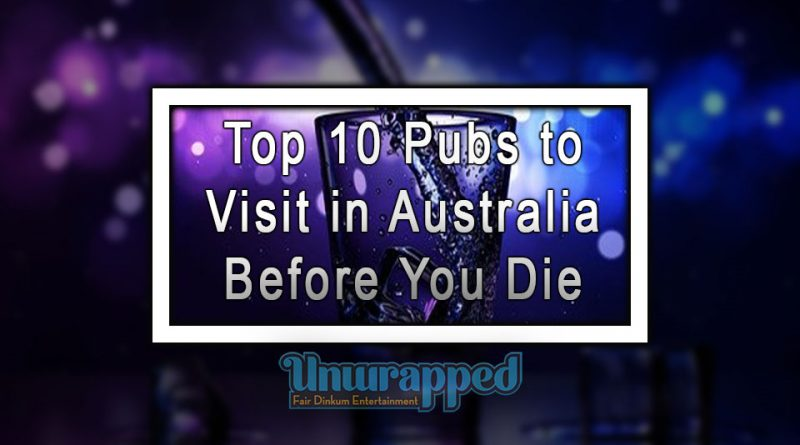 Top 10 Pubs to Visit in Australia Before You Die