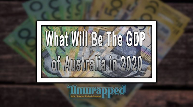 What Will Be The GDP of Australia in 2020