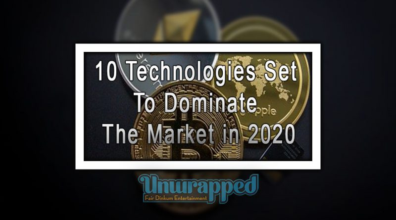 10 Technologies set to Dominate the Market in 2020