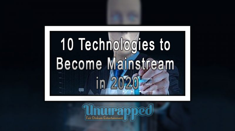 10 Technologies to Become Mainstream in 2020