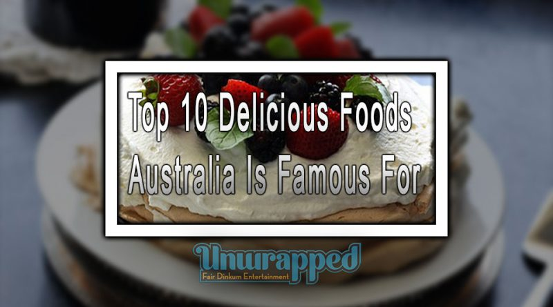 Top 10 Delicious Foods Australia Is Famous For