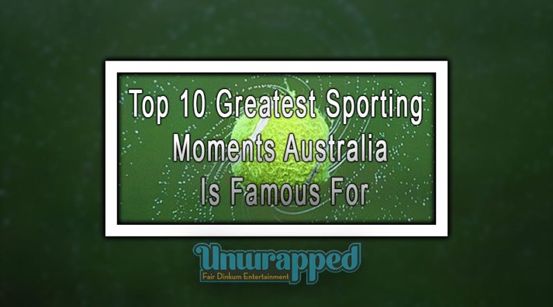 Top 10 Greatest Sporting Moments Australia Is Famous For