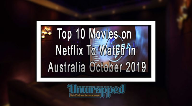 Top 10 Movies on Netflix To Watch in Australia October 2019