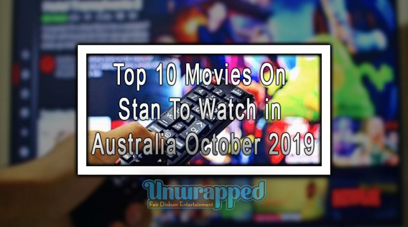 Top 10 Movies on Stan To Watch in Australia October 2019