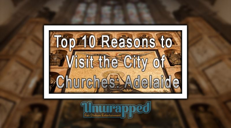 Top 10 Reasons to Visit the City of Churches: Adelaide
