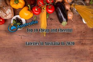 Top 10 Cheap and Cheerful Eateries in Australia In 2020
