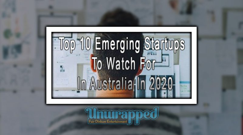 Top 10 Emerging Startups To Watch For In Australia In 2020