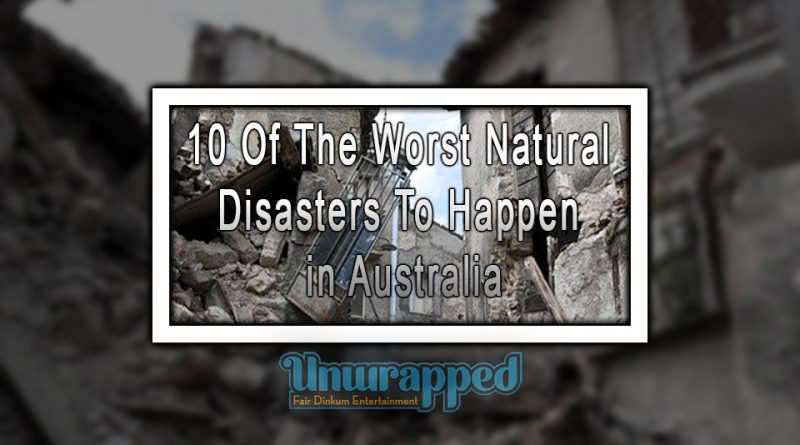 10 Of The Worst Natural Disasters To Happen in Australia