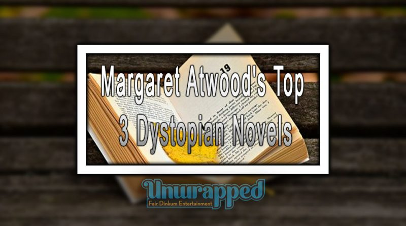 Margaret Atwood's Top 3 Dystopian Novels