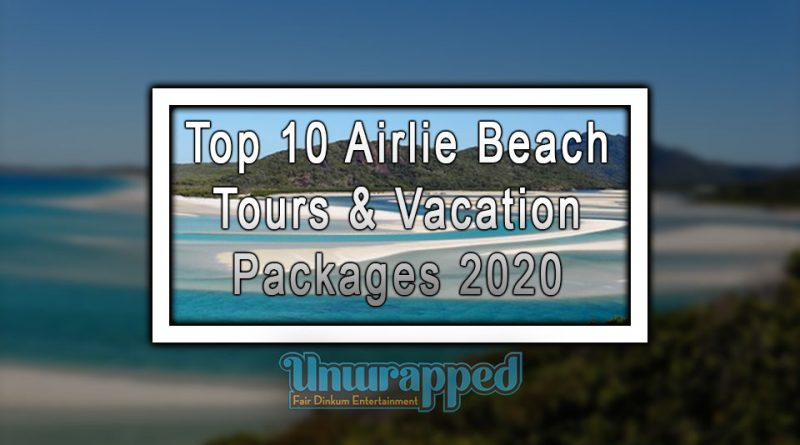 Top 10 Airlie Beach Tours & Vacation Packages 2020