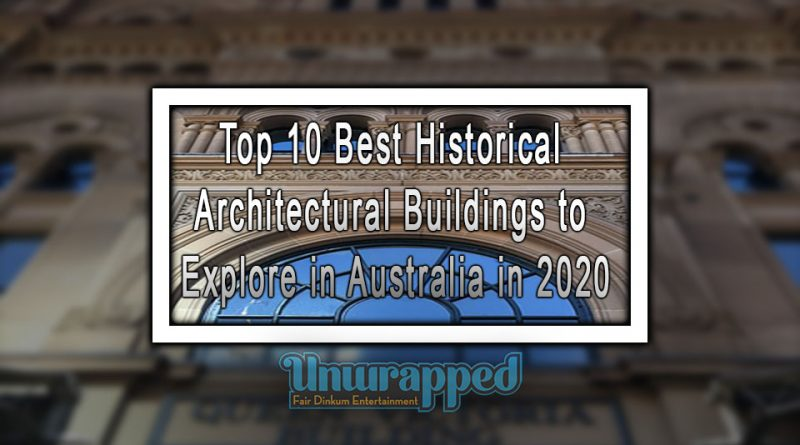 Top 10 Best Historical Architectural Buildings to Explore in Australia in 2020